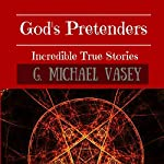 God's Pretenders: Incredible True Stories of Magic and Alchemy | G. Michael Vasey