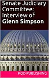 On August 22, 2017, Glenn Simpson, co-founder of the research firm Fusion GPS, was interviewed by the Senate Judiciary Committee regarding the activities of his firm. The original PDF transcript of the interview released by Senator Feinstein of Calif...