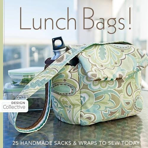 Lunch Bags!: 25 Handmade Sacks & Wraps to Sew Today (Design Collective)