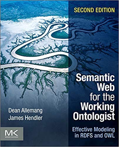 [0123859654] [9780123859655] Semantic Web for the Working Ontologist: Effective Modeling in RDFS and OWL 2nd Edition-Paperback (Semantic Web For The Working Ontologist 2nd Edition)