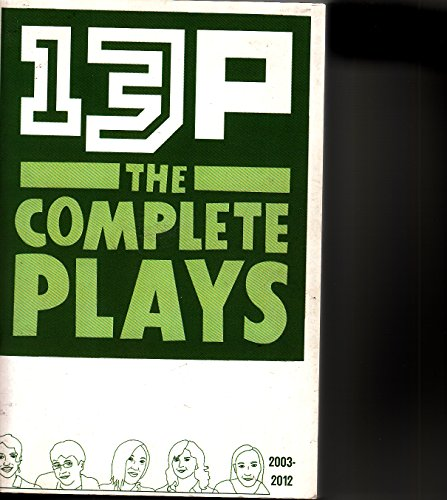13P The Complete Plays - 2003-2012 - 13 Playwrights