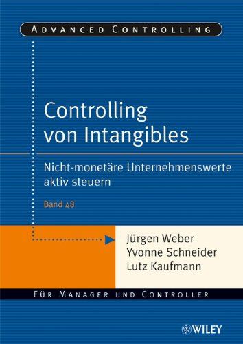 Download Controlling von Intangibles: Nicht-monetäre Unternehmenswerte aktiv steuern (Advanced Controlling) (German Edition) Pdf