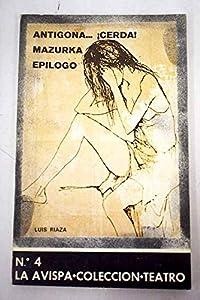 Antígona--!cerda! ; Mazurka ; Epílogo (La Avispa. Colección Teatro