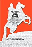 Poetics, Self, Place : Essays in Honor of Anna Lisa Crone, Crone, Anna Lisa and O'Neil, Catherine, 0893573418