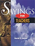 Sayings for Teachers, David C. Jones, 1550591444