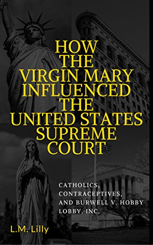 how-the-virgin-mary-influenced-the-united-states-supreme-court-catholics-contraceptives-and-burwell-