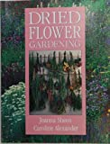 Dried Flower Gardening, Joanna Sheen and Caroline Alexander, 0706370856