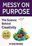 Messy on Purpose: The Science Behind Creativity
