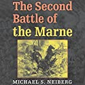 The Second Battle of the Marne Audiobook by Michael S. Neiberg Narrated by David Stifel