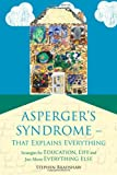 Asperger's Syndrome-That Explains Everything : Strategies for Education, Life Skills and Just About Everything Else, Bradshaw, Stephen, 1849053510