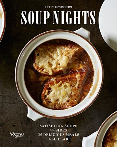 Soup Nights: Satisfying Soups and Sides for Delicious Meals All Year by Betty Rosbottom