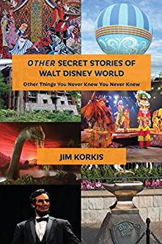 OTHER Secret Stories of Walt Disney World: Other Things You Never Knew You Never Knew by [Korkis, Jim]