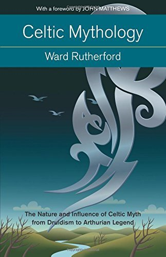 Celtic Mythology: The Nature and Influence of Celtic Myth from Druidism to Arthurian Legend (Mind, Body, Knowledge) by Ward Rutherford (2015-05-01)