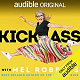 """Kick Ass with Mel Robbins: Life-Changing Advice from the Author of """"The 5 Second Rule"""" -  Audible Studios"""