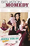 Situation Momedy: A First-Time Mom's Guide To Laughing Your Way Through Pregnancy & Year One