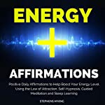 Energy Affirmations: Positive Daily Affirmations to Help Boost Your Energy Level Using the Law of Attraction, Self-Hypnosis, Guided Meditation and Sleep Learning   Stephens Hyang