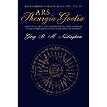 Ars Theurgia Goetia: Being an Account of the Arte and Praxis of the Conjuration of some of the Spirits of Solomon (Foundations of Practical Sorcery Book 4)