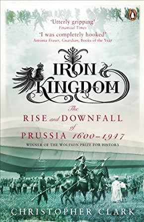 iron kingdom the rise and downfall of prussia pdf