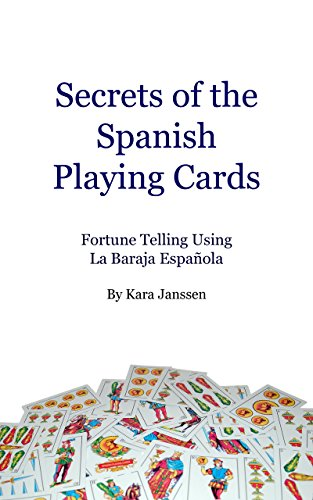 (Secrets of the Spanish Playing Cards: Fortune Telling Using La Baraja Española )