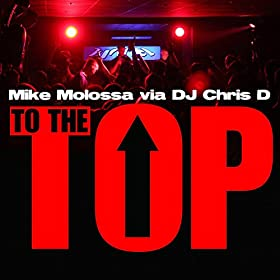 Mike Molossa & Dj Chris D-To The Top