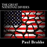 The Great National Divides: Why the United States Is So Divided and How It Can Be Put Back Together | Paul Brakke