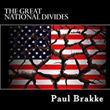 The Great National Divides: Why the United States Is So Divided and How It Can Be Put Back Together Audiobook by Paul Brakke Narrated by Eric Boozer
