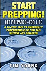 Start Prepping!: GET PREPARED-FOR LIFE: A 10-Step Path to Emergency Preparedness So You Can Survive Any Disaster Paperback
