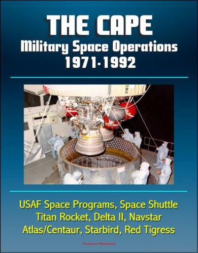 The Cape: Military Space Operations 1971-1992 - USAF Space Programs, Space Shuttle, Titan Rocket, Delta II, Navstar, Atlas/Centaur, Starbird, Red Tigress ()