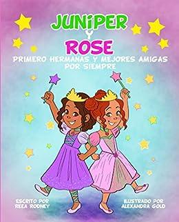 Juniper Y Rose Primero Hermanas Y Mejores Amigas Por Siempre Libros En Español Para Niños Spanish Edition