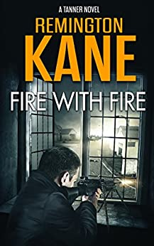 Fire With Fire (A Tanner Novel Book 15) by [Kane, Remington]