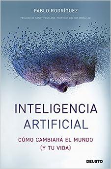 Inteligencia Artificial: Cómo Cambiará El Mundo (y Tu Vida) por Jorge Rizzo Tortuero epub
