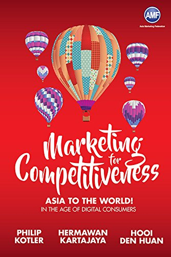 Marketing For Competitiveness: Asia To The World: In The Age Of Digital Consumers