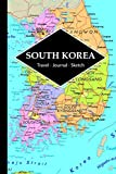 South Korea Travel Journal: Write and Sketch Your South Korea Travels, Adventures and Memories
