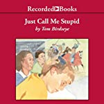 Just Call Me Stupid | Tom Birdseye