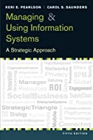 Managing and Using Information Systems, 5th Edition Front Cover