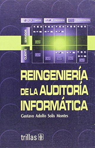 Reingeniería de la auditoría informática / Information Audit Reengineering (Spanish Edition) by Editorial Trillas Sa De Cv