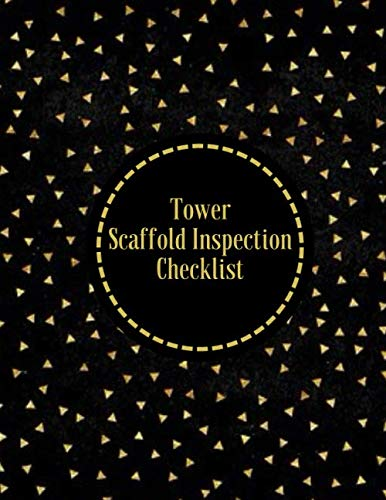 Tower Scaffold Inspection Checklist: Daily Routine Inspection Project Safety Maintenance Renovation and Repair Record  Notebook Logbook Journal ... with 120 pages. (Scaffold Inspection Tracker)
