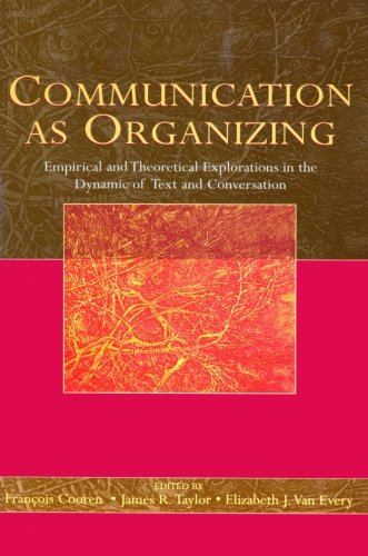 Communication as Organizing: Empirical and Theoretical Approaches to the Dynamic of Text and Conversation by Routledge
