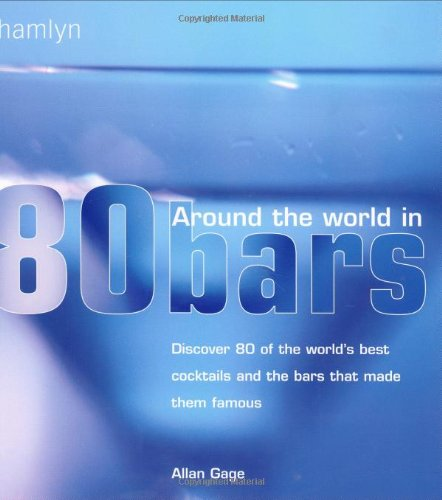 Around The World In 80 Bars: Discover 80 of the world's best cocktails and the bars that made them famous (Hamlyn Food &