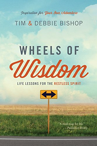 Book: Wheels of Wisdom - Life Lessons for the Restless Spirit by Tim and Debbie Bishop