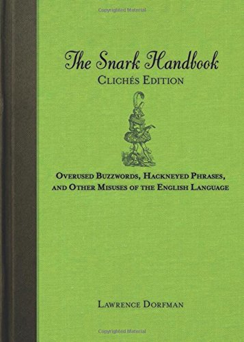 The Snark Handbook: Clichés Edition: Overused Buzzwords, Hackneyed Phrases, and Other Misuses of the English (Wise Ass)