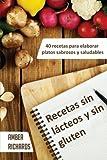 Recetas Sin Lácteos Y Sin Gluten. 40 Recetas Para Elaborar Platos Sabrosos Y Saludables (Spanish Edition)