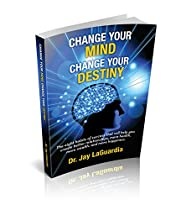Change Your Mind Change Your Destiny: The Eight Habits Of Success That Will Help You Create Better Relationships, More Health, More Wealth, And More Happiness