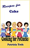 Recipes for Cake (Cooking / Entertaining): Cooking for Potlucks