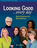 Looking Good . . . Every Day: Style Solutions for Real Women