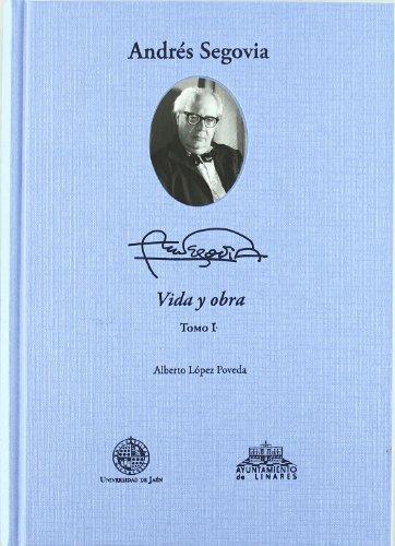Descargar Libro Andrés Segovia: Vida Y Obra Alberto López Poveda