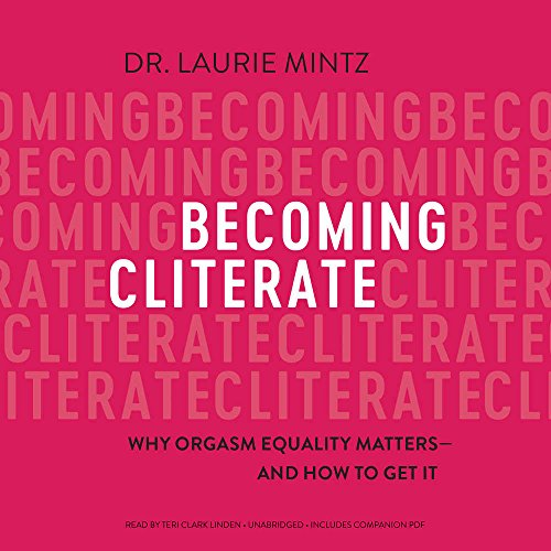 Becoming Cliterate: Why Orgasm Equality Matters -- And How to Get It by HarperCollins Publishers and Blackstone Audio