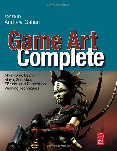 Game Art Complete: All-in-One: Learn Maya, 3ds Max, ZBrush, and Photoshop Winning Techniques