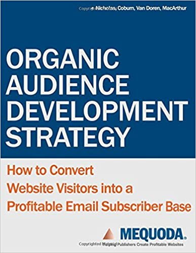 Organic Audience Development Strategy: How to Convert Website Visitors into a Profitable Email Subscriber Base