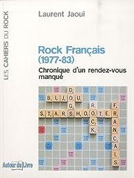 Rock français (1977-83) : Chronique d'un rendez-vous manqué par Laurent Jaoui